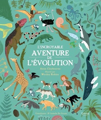 Anna Claybourne - L'incroyable aventure de l'évolution.