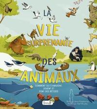 Anna Claybourne et Stef Murphy - La vie surprenante des animaux - Comment ils s'amusent, jouent et font des bêtises.