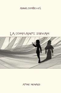 Anna Combelles - La complainte d'Irwam.