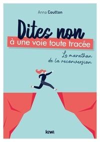 Anna Coutton - Dites non à une voie toute tracée - Le marathon de la reconversion.