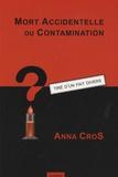 Anna Cros - Mort accidentelle ou contamination ?.