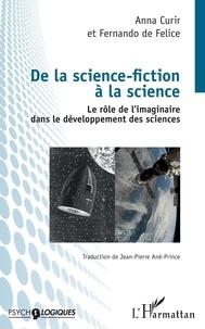 Anna Curir et Fernando De Felice - De la science-fiction à la science - Le rôle de l'imaginaire dans le développement des sciences.