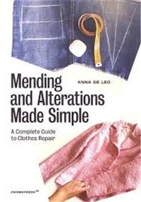 Anna De Leo - Mending and Alterations Made Simple - A Complete Guide to Clothes Repair.
