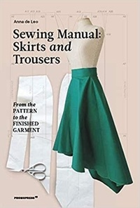 Anna de Leo - The Sewing Manual : Skirts and Trousers /anglais.