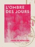Anna de Noailles - L'Ombre des jours.