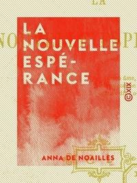 Anna de Noailles - La Nouvelle Espérance.