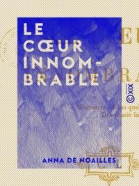 Anna de Noailles - Le Cœur innombrable.