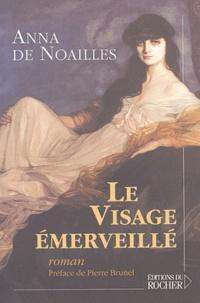 Anna de Noailles - Le visage émerveillé.