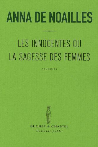 Anna de Noailles - Les innocentes ou la sagesse des femmes - L'important n'est pas d'être sage C'est d'aller au-devant des dieux !.