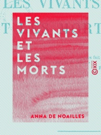 Anna de Noailles - Les Vivants et les Morts.