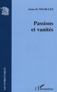 Anna de Noailles - Passions et vanités.