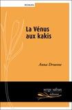 Anna Druesne - La Vénus aux kakis.