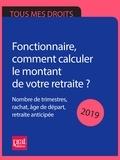 Anna Dubreuil et Agnès Chambraud - Fonctionnaire, comment calculer le montant de votre retraite ? 2019 - Nombre de trimestres, rachat, âge de départ, retraite anticipée.