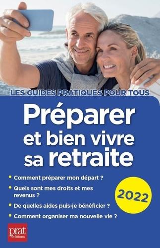 Préparer et bien vivre sa retraite  Edition 2022