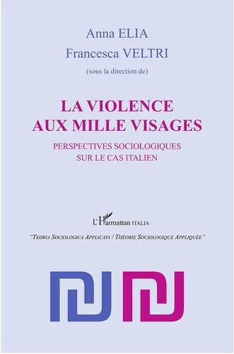 Anna Elia et Francesca Veltri - La violence aux mille visages - Perspectives sociologiques sur le cas italien.
