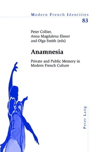 Anna Elsner et Peter Collier - Anamnesia - Private and Public Memory in Modern French Culture.