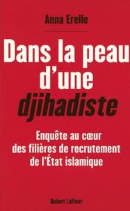 Dans la peau d'une djihadiste- Enquête au coeur des filières de recrutement de l'Etat islamique - Anna Erelle |