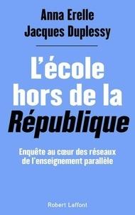 Anna Erelle et Jacques Dupessy - L'école hors de la République.