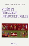 Anna Eriksen Terzian - Vidéo et pédagogie interculturelle.