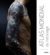 Anna Felicity Friedman - Atlas mondial du tatouage.