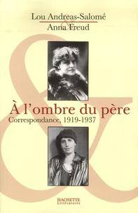 Anna Freud et Lou Andreas-Salomé - A l'ombre du père - Correspondance 1919-1937.