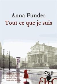 Anna Funder - Tout ce que je suis.