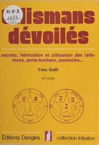 Anna Gael - Talismans dévoilés - Talismans, porte-bonheur, pantacles... Yves Gaë.