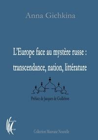 Anna Gichkina - L'Europe face au mystère russe : transcendance, nation, littérature.