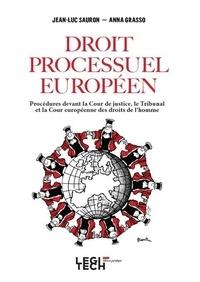 Anna Grasso et Jean-Luc Sauron - Le droit processuel européen - Procédures devant la Cour de justice, le Tribunal et la Cour européenne des droits de l'homme.