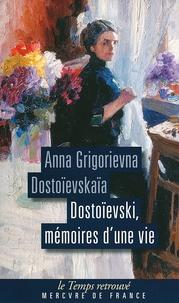 Anna Grigorievna Dostoïevskaïa - Dostoievski, mémoires d'une vie.