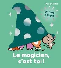 Anna Guillet - Le magicien, c'est toi!.