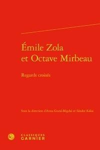 Anna Gural-Migdal et Sandor Kalai - Emile Zola et Octave Mirbeau - Regards croisés.