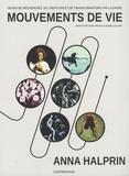 Anna Halprin - Mouvements de vie - 60 ans de recherches, de créations et de transformations par la danse.