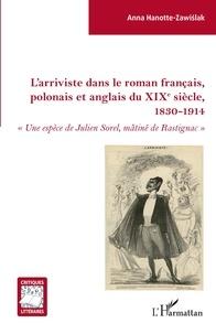 """Anna Hanotte-Zawislak - L'arriviste dans le roman français, polonais et anglais du XIXe sièce - 1830-1914 - """"Une espèce de Julien Sorel, mâtigné de Rastignac""""."""