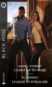 Anna J. Stewart et B.J. Daniels - La peur sur ton visage - Le passé en embuscade.