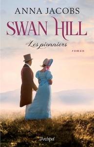 Anna Jacobs et Jacqueline Odin - Swan Hill - Les Pionniers.