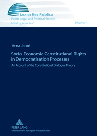 Anna Jaron - Socio-Economic Constitutional Rights in Democratisation Processes - An Account of the Constitutional Dialogue Theory.
