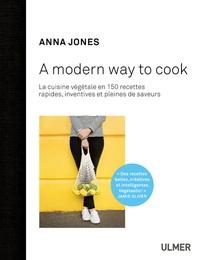 Anna Jones - A modern way to cook - 150 recettes rapides, inventives et pleines de saveurs.