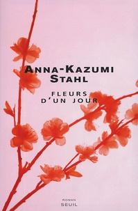 Anna-Kazumi Stahl - Fleurs d'un jour.