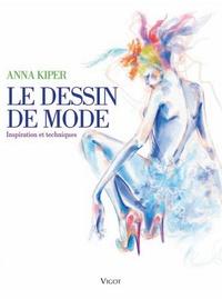 Le dessin de mode- Inspiration et techniques - Anna Kiper |