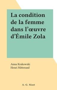 Anna Krakowski et Henri Mitterand - La condition de la femme dans l'œuvre d'Émile Zola.