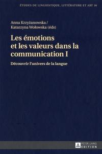 Anna Krzyzanowska et Katarzyna Wolowska - Les émotions et les valeurs dans dans la communication - Tome 1, Découvrir l'univers de la langue.
