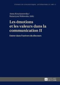 Anna Krzyzanowska et Katarzyna Wolowska - Les émotions et les valeurs dans la communication - Tome 2, Entrer dans l'univers du discours.