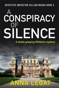 Anna Legat - A Conspiracy of Silence - a gripping and addictive mystery thriller (DI Gillian Marsh 5).