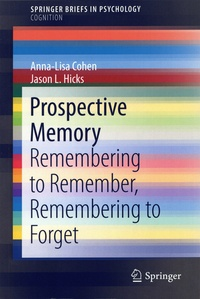 Anna-Lisa Cohen et Jason L. Hicks - Prospective Memory - Remembering to Remenber, Remembering to Forget.