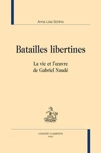 Anna Lisa Schino - Batailles libertines - La vie et l'oeuvre de Gabriel Naudé.