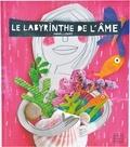 Anna Llenas et Lucile Galliot - Le labyrinthe de l'âme.