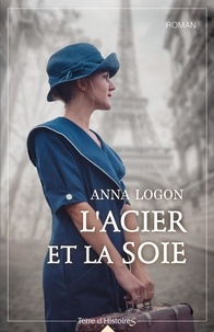 Anna Logon - L'acier et la soie.