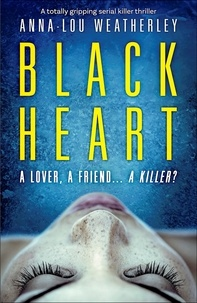 Anna-Lou Weatherley - Black Heart - A totally gripping serial killer thriller.
