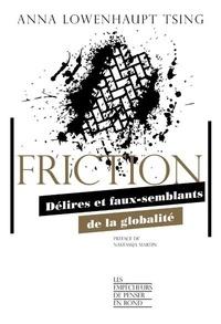 Anna Lowenhaupt Tsing - Friction - Délires et faux-semblants de la globalité.